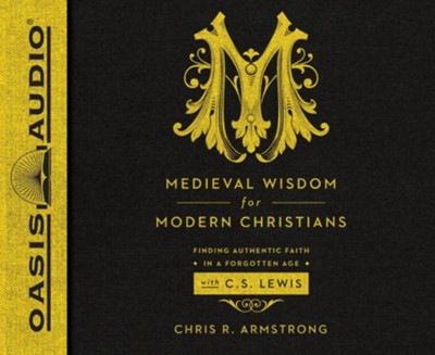 Medieval Wisdom for Modern Christians: Finding Authentic Faith in a Forgotten Age with C.S. Lewis - unabridged audio book on CD  -     By: Chris R. Armstrong