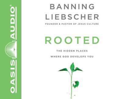 Rooted: The Hidden Place Where God Develops You - unabridged audio book on CD  -     By: Banning Liebscher