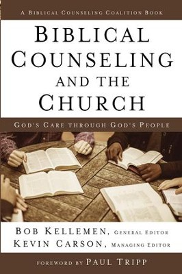 Biblical Counseling and the Church: God's Care Through God's People - eBook  -     Edited By: Kevin Carson     By: Bob Kellemen