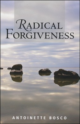 Radical Forgiveness  -     By: Antoinette Bosco