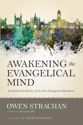 Awakening the Evangelical Mind: An Intellectual History of the Neo-Evangelical Movement - eBook  -     By: Owen Strachan, R. Albert Mohler Jr.