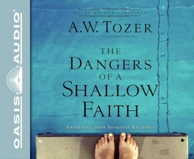 The Dangers of a Shallow Faith: Awakening From Spiritual Lethargy - unabridged audio book on CD  -     Narrated By: Jon Gauger     By: A.W. Tozer, James L. Snyder