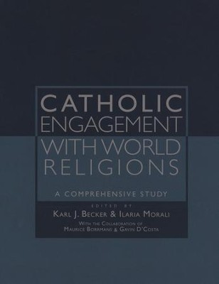 Catholic Engagement with World Religions: A Comprehensive Study  -     Edited By: Karl J. Becker, Ilaria Morali, Gavin D'Costa     By: Edited by Karl J. Becker, Ilaria Morali & Gavin D'Costa