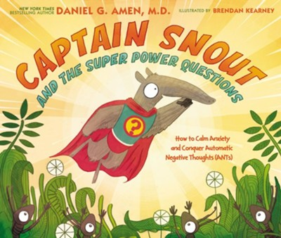 Captain Snout and the Super Power Questions: Don't Let the Ants Steal Your Happiness  -     By: Dr. Daniel Amen