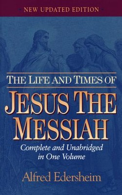 The Life and Times of Jesus the Messiah, Updated Edition  -     By: Alfred Edersheim