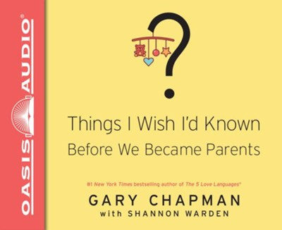 Things I Wish I'd Known Before We Became Parents - Unabridged edition  -     Narrated By: Chris Fabry     By: Gary Chapman, Shannon Warden