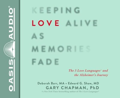 Keeping Love Alive as Memories Fade: The 5 Love Languages and the Alzheimer's Journey - unabridged audio book on CD  -     By: Gary Chapman, Edward G. Shaw, Debbie Barr