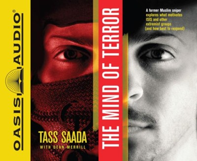 The Mind of Terror: A Former Muslim Sniper Explores What Motivates ISIS and Other Extremist Groups - unabridged audio book on CD  -     By: Tass Saada