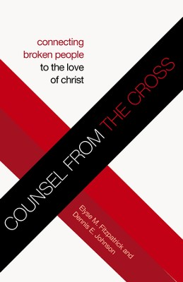 Counsel from the Cross: Connecting Broken People to the Love of Christ - eBook  -     By: Elyse M. Fitzpatrick, Dennis E. Johnson
