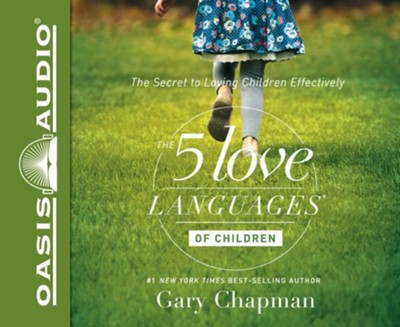 The 5 Love Languages of Children: The Secret to Loving Children Effectively - unabridged audio book on CD  -     Narrated By: Chris Fabry     By: Gary Chapman, Ross Campbell