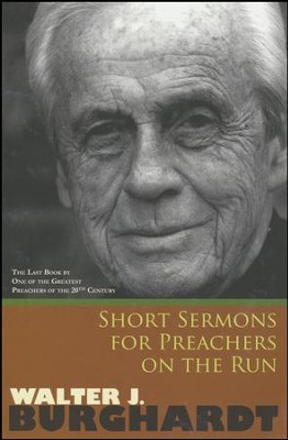 Short Sermons For Preachers On The Run  -     By: Walter Burghardt
