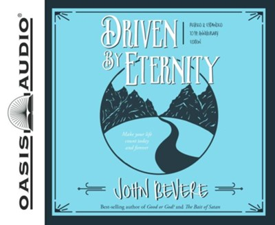 Driven by Eternity: Make Your Life Count Today & Forever - Unabridged edition  -     Narrated By: John Bevere     By: John Bevere