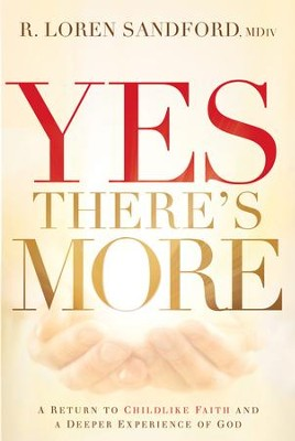 Yes, There's More: A Return to Childlike Faith and a Deeper Experience of God - eBook  -     By: R. Loren Sandford