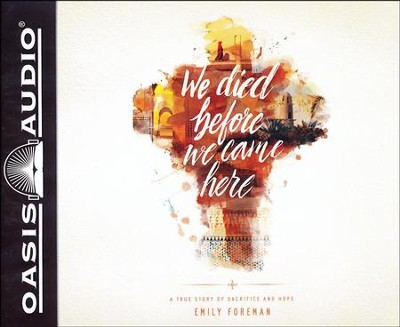 We Died Before We Came Here: A True Story of Sacrifice and Hope - Unabridged edition  -     Narrated By: Pamela Klein     By: Emily Foreman