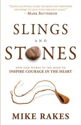 Slings and Stones: How God Works in the Mind to Inspire Courage in the Heart - eBook  -     By: Mike Rakes