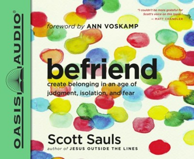 Befriend: Create Belonging in an Age of Judgment, Isolation, and Fear - unabridged audio book on CD  -     Narrated By: Dean Gallagher     By: Scott Sauls