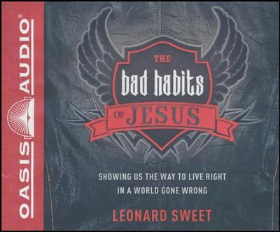 The Bad Habits of Jesus: Showing Us the Way to Live Right in a World Gone Wrong - unabridged audio book on CD  -     By: Leonard Sweet