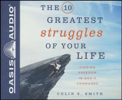 The 10 Greatest Struggles of Your Life: Finding Freedom in God's Commands - Unabridged edition  -     By: Colin S. Smith