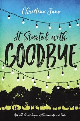 It Started with Goodbye  -     By: Christina June