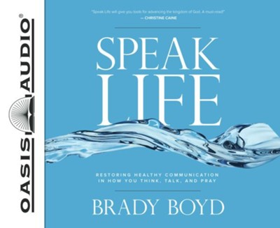 Speak Life: Restoring Healthy Communication in How You Think, Talk, and Pray - Unabridged edition  -     Narrated By: Wes Bleed     By: Brady Boyd