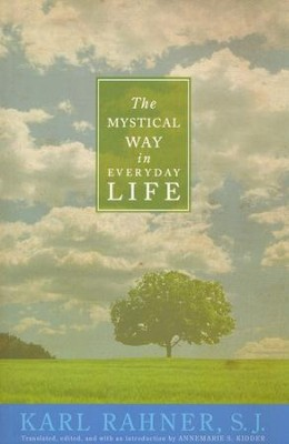 The Mystical Way in Everyday Life  -     Edited By: Annemarie S. Kidder     By: Karl Rahner