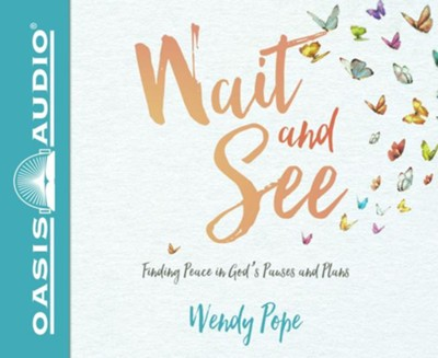Wait and See: Finding Peace in God's Pauses and Plans - unabridged audio book on CD  -     By: Wendy Pope