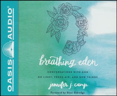 Breathing Eden: Conversations with God on Light, Fresh Air, and New Things - unabridged audio book on CD  -     By: Jennifer J. Camp