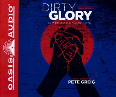 Dirty Glory: Go Where Your Best Prayers Take You - unabridged audio book on CD  -     Narrated By: Pete Greig     By: Pete Greig