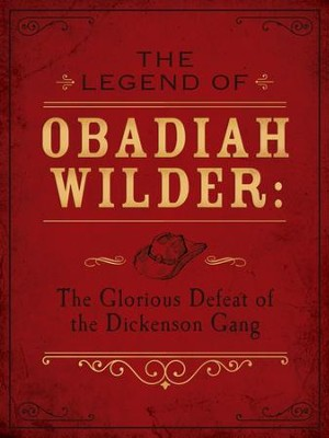 The Legend of Obadiah Wilder: The Glorious Defeat of the Dickenson Gang - eBook  -     By: Erica Vetsch