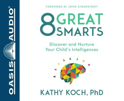 8 Great Smarts: Discover and Nurture Your Child's Intelligences - unabridged audio book on CD  -     Narrated By: Patty Fogarty     By: Kathy Koch Ph.D.