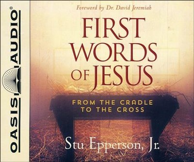 First Words of Jesus: From the Cradle to the Cross - unabridged audio book on CD  -     Narrated By: Stu Epperson Jr.     By: Stu Epperson Jr.