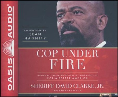 Cop Under Fire: Moving Beyond Hashtags of Race, Crime & Politics for a Better America - unabridged audio book on CD  -     By: David A. Clarke