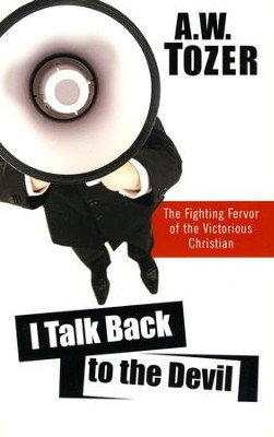 I Talk Back to the Devil: The Fighting Fervor of the Victorious Christian / New edition - eBook  -     By: A.W. Tozer