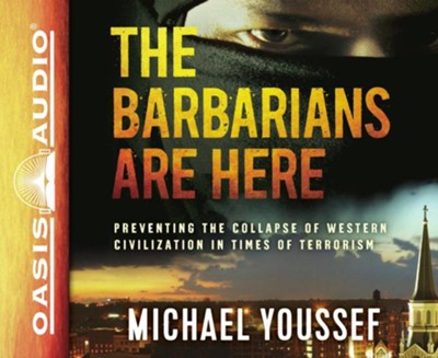 The Barbarians Are Here: Preventing the Collapse of Western Civilization in Times of Terrorism - unabridged audio book on CD  -     By: Michael Youssef