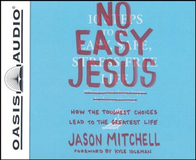 No Easy Jesus: How the Toughest Choices Lead to the Greatest Life - unabridged audio book on CD  -     By: Jason Mitchell