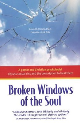 Broken Windows of the Soul: A Pastor and Christian Psychologist Discuss Sexual Sins and the Prescription to Heal Them / New edition - eBook  -     By: Dr. Arnold R. Fleagle, Dr. Donald A. Lichi
