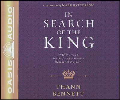 In Search of the King: Turning Your Desire for Meaning Into the Discovery of God - unabridged audio book on CD  -     By: Thann Bennett