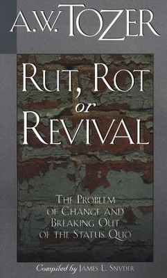 Rut, Rot or Revival: The Problem of Change and Breaking Out of the Status Quo / New edition - eBook  -     By: A.W. Tozer
