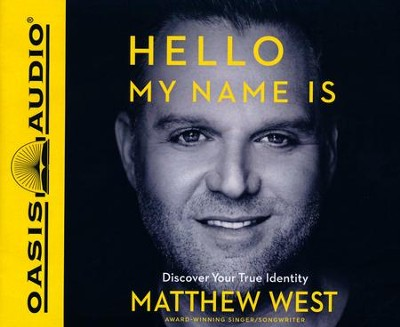 Hello, My Name Is...: Ditching the Old Name Tags, Discoverying Your True Identity - unabridged audio book on CD  -     By: Matthew West