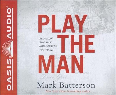 Play the Man: Becoming the Man God Created You to Be - unabridged audio book on CD  -     By: Mark Batterson