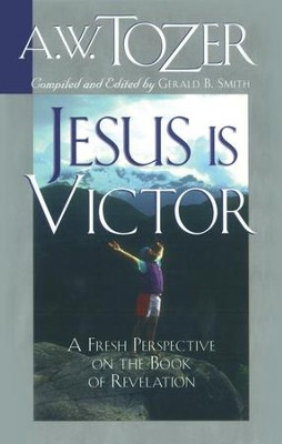 Jesus Is Victor: A Fresh Perspective on the Book of Revelation / New edition - eBook  -     By: A.W. Tozer