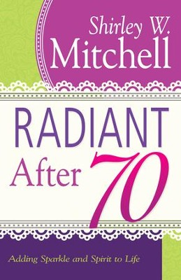 Radiant After 70: Adding Sparkle and Spirit to Life - eBook  -     By: Shirley Mitchell