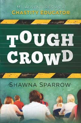 Tough Crowd: My Adventures as a Chastity Educator - eBook  -     By: Shawna Sparrow