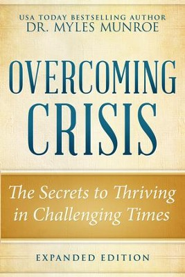 Overcoming Crisis Expanded Edition: The Secrets to Thriving in Challenging Times - eBook  -     By: Myles Munroe