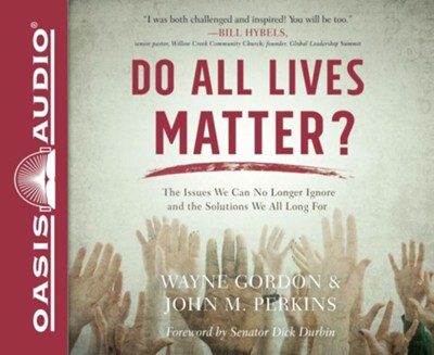 Do All Lives Matter?: The Issue We Can No Longer Ignore and Solutions We Long For - unabridged audio book on CD  -     By: Wayne Gordon, John M. Perkins