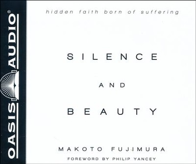 Silence and Beauty: Hidden Faith Born of Suffering - unabridged audio book on CD  -     Narrated By: Ova Soaping     By: Makoto Fujimura