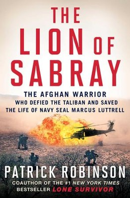 The Lion of Sabray: The Afghani Warrior Who Defied the Taliban and Saved the Life of Navy SEAL Marcus Luttrell - eBook  -     By: Patrick Robinson
