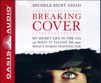 Breaking Cover: My Secret Life in the CIA and What it Taught Me About What's Worth Fighting For - unabridged audio book on CD  -     By: Michele Rigby Assad