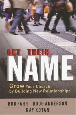 Get Their Name: Grow Your Church by Building Relationships  -     By: Bob Farr, Doug Anderson, Kay Kotan
