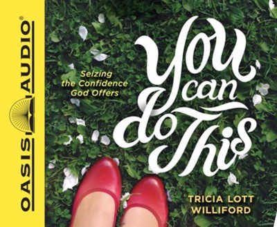 You Can Do This: Seizing the Confidence God Offers - unabridged audio book on CD  -     By: Tricia Lott Williford